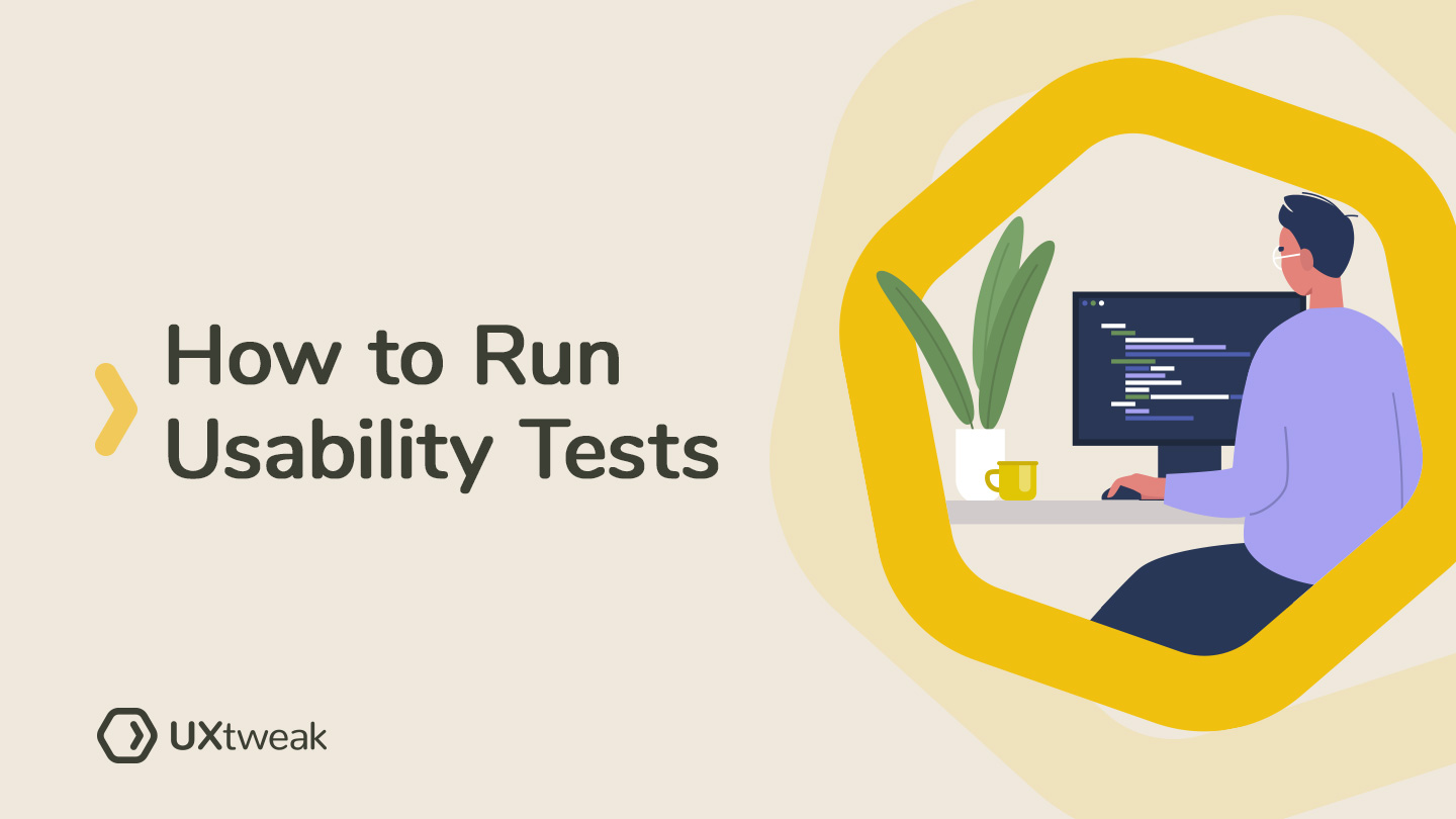 Why, When, and How to Run Usability Tests – 5 steps solution