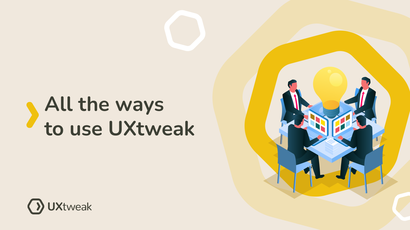 The ever-growing list of all the ways to use UXtweak