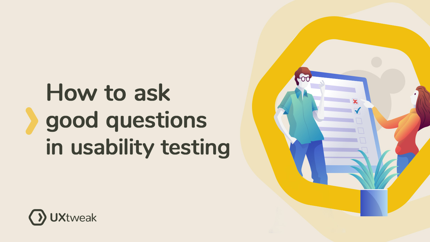 Usability Testing Questions: How to Ask Correctly