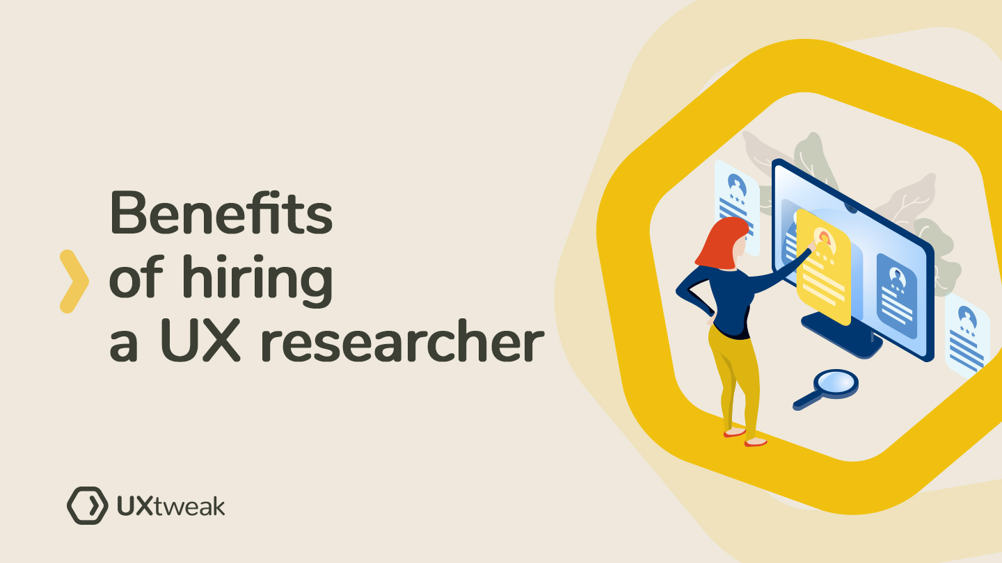 5 reasons why your team needs a UX researcher