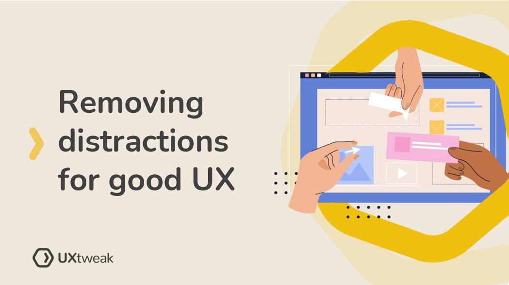 Good user experience begins with removing unnecessary distractions